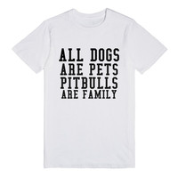 ALL DOGS ARE PETS PITBULLS ARE FAMILY