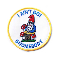 I Ain't Got Gnomebody Patch