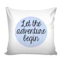 Let the Adventure Begin Pillow Cover