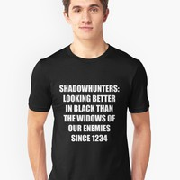 'Shadowhunters: Looking Better in Black Than the Widows of our Enemies Since 1234' T-Shirt by reignofbooks
