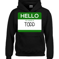 Hello My Name Is TODD v1-Hoodie