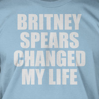 Britney Spears Changed My Life T-Shirt Tee Shirt T Shirt Geek Mens Ladies Womens Youth Kids