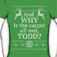 """Christmas Vacation """"And WHY is the carpet all wet, TODD?"""" Women's T-Sh"""