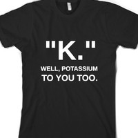 K. Potassium To You Too-Unisex Black T-Shirt