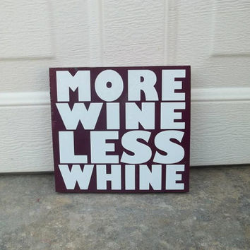 More Wine Less Whine 12x12 Wood Sign