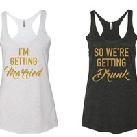 """BACHELORETTE Party Tank Top """"I'm Getting Married"""" & """"So We're Getting Drunk"""" Racerback Tank Top-Heather White and Vintage Black w/ Gold"""