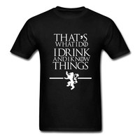 Game of Thrones T Shirts That's What I Do I Drink and I know Things T-Shirt Hipster Short Sleeve Tops Tee Shirts For Men Women