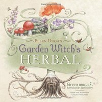Garden Witch's Herbal: Green Magick, Herbalism and Spirituality by Ellen...