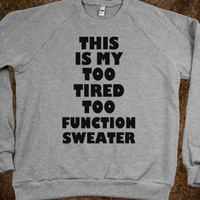 THIS IS MY TOO TIRED TO FUNCTION SWEATER - underlinedesigns