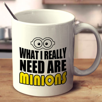 What I Really Need Are Minions