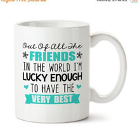 Out Of All The Friends In The World I'm Lucky Enough To Have The Best, Gift For Friends, Best Friend Ever, Birthday Gift, Coffee Mug,
