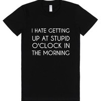 I Hate Getting Up At Stupid O'clock In The Morning-Black T-Shirt