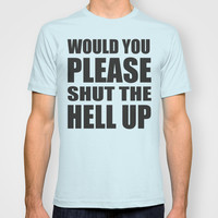 Would You Please Shut The Hell Up T-shirt by Raunchy Ass Tees