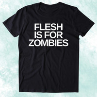 Flesh Is For Zombies Shirt Animal Right Activist Vegan Vegetarian Plant Based Diet Clothing Tumblr T-shirt