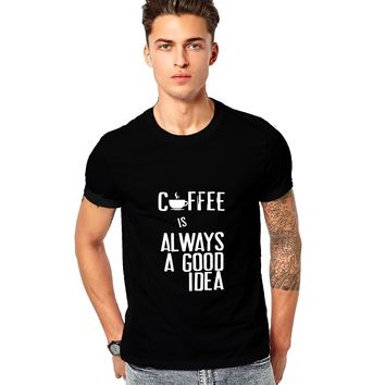 Coffee is always a good idea Quotes Mens Shirts