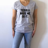 Tequila made me do it V-neck T-shirt For Women fashion funny top cute sassy gift to her teen clothes work out tee  funny quote