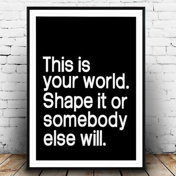 "Black & White ""This is Your World. Shape it or Someone else will"" Motivational Poster Wall Art Inspirational Home Decor Gift Success Quote"