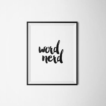 "Printable quotes ""Word Nerd"" Nerd quote Nerd poster Typographic print Digital art print Wall artwork Typography art Black and white art"