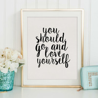 JUSTIN BIEBER QUOTE, You Should Go And Love Yourself, Love Quote,Love Sign, Gift For Her,Boyfriend Gift,Relationship Quote,Typography Print