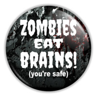 """Funny Button - Zombies Eat Brains You're Safe 2.25"""" Button pinback or magnet"""