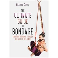 Ultimate Guide to Bondage: Creating Intimacy Through the Art of Restraint