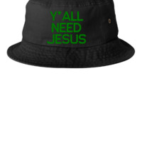 Y ALL NEED JESUS EMBROIDERY HAT - Bucket Hat