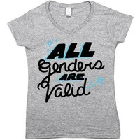 All Genders Are Valid -- Women's T-Shirt