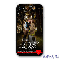 Firefighter Wife Phone Case Custom Image for Apple iPhone 4, 5, 5c, 6 and 6 plus Samsung Galaxy s3, s4, s5 and s6 & Note 3 and 4