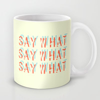 SAY WHAT Mug by Lasse Egholm