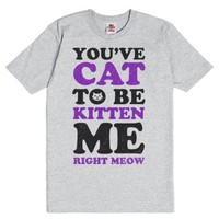 You've Cat to be Kitten Me Right Meow-Unisex Dark Ash T-Shirt