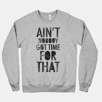 Ain't Nobody Got Time For That (crew neck)