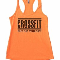 CROSSFIT BUT DID YOU DIE? Womens Workout Tank Top