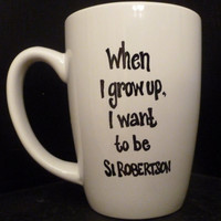 DUCK DYNASTY inspired SI Robertson Mug - When I grow up I want to be Si Robertson