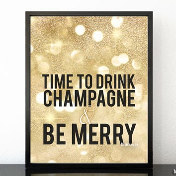 Time to drink champagne & be merry, Christmas print in gold glitter
