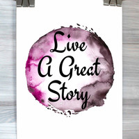 Live A Great Story Print Typography Poster Watercolor Inspirational Life Quote Wall Art Dorm Room Bedroom Home Decor