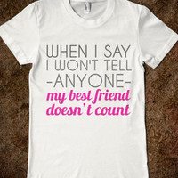 """FUNNY SHIRT: """"When I Say I Won't Tell Anyone, My Best Friend Doesn't Count"""""""