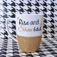 Personalized Coffee Cup - Glitter Dipped Coffee Mug -Personalized Coffee Mug - Rise and Shine Bitch Mug