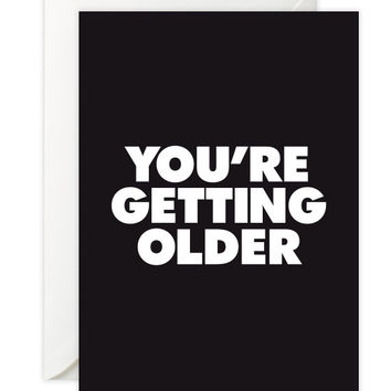 You're Getting Older Birthday Card