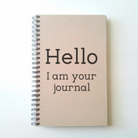 Hello, I am your journal, 5X8 Journal, spiral notebook, diary, sketchbook, brown kraft notebook, white journal, handmade, gift for writers