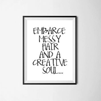 Embrace Messy Hair typography print embrace messy hair print creative quote black and white art minimalist art hair quote Art Soul