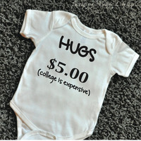 Hugs 5 Dollars Shirt College is Expensive Shirt Funny Baby Bodysuit Funny Clothes Baby Clothes Toddler Shirt Kids Clothing 067