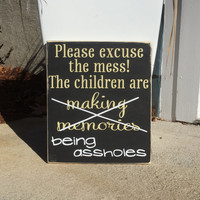 "Funny Family Quote, ""Please Excuse the mess, the children are being assholes"", Sarcastic Quote, Family Sign, Family Gift, Simply Fontastic"