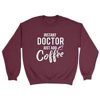Instant  doctor just add coffee job cool university college student gift for her for him Crewneck Sweatshirt