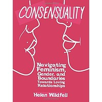 "Consensuality: Navigating feminism, gender, and boundaries towards loving relationships by Helen Wildfell - Plus Free ""Read Feminist Books"" Pen"