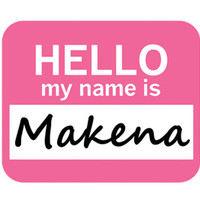 Makena Hello My Name Is Mouse Pad