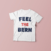 Feel The Bern. Bernie Sanders Unisex Political T-Shirt