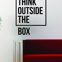 Think Outside the Box Quote Decal Sticker Wall Vinyl Art Words Decor Inspirational Teen