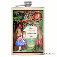 "Funny Alice in Wonderland FLASK Gag Gift Idea ""I have seen some really weird s@#t"" Mature Novelty Spoof Joke"