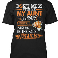 Dont Mess With Me My Aunt Is Crazy Shirt