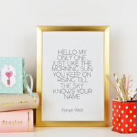 """Printable poster,KANYE WEST QUOTE """"Only One"""" Lyrics Quote,Kanye West Quote,Good Morning,Gift For Her,Gift For Girlfriend,Lovely Words"""